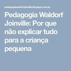 Pedagogia Waldorf Joinville: Por que não explicar tudo para a criança pequena