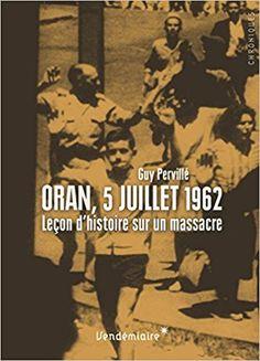 Algérie : Massacre d'Oran (5 juillet 1962) : génocide commandité par le FLN avec l'aval de de Gaulle