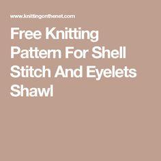 Free Knitting Pattern For Shell Stitch And Eyelets Shawl