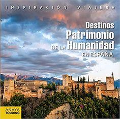 Destinos patrimonio de la humanidad en España - Madrid : Anaya Touring, 2015