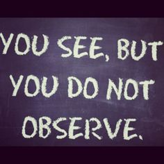 You see,but not observe
