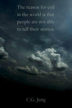 La razón de la maldad en el mundo es que la gente no es capaz de contar sus historias  ― C.G. Jung.