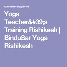 Yoga Teacher's Training Rishikesh | BinduSar Yoga Rishikesh