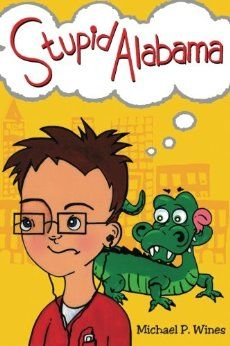 "Stupid Alabama: A ""Laugh-So-Hard-You-Will-Snot"" tale About Growing Up to Discover Not All Things are ""Stupid"" but a lot of them are."