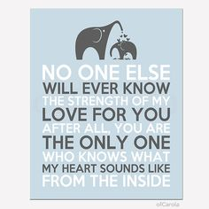 Items similar to Elephants Wall Art Print No One Else Will Ever Know The Strength Of My Love For You, Personalized Heart Love Pastel Blue Gray White ofCarola on Etsy Cool Baby, Baby Love, Wall Art Quotes, Me Quotes, Quotes To Live By, Quote Wall, Qoutes, Elephant Wall Art, Baby Elephant