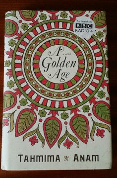 A Golden Age by Tahmina Anam. Set against the backdrop of the Bangladesh war of independence, 'A golden age' tells the extraordinary story of a family, and of a country on the brink of revolution, at a moment when all things seemed possible.