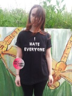 I HATE EVERYONE tshirt slogan attitude womens by ZEEFACTORYTEES, £8.99