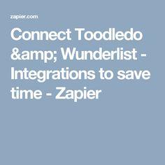 Connect Toodledo & Wunderlist - Integrations to save time - Zapier