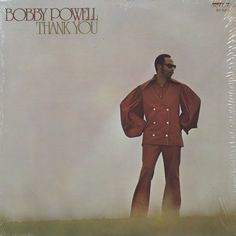 "Bobby Powell - Thank You (1973) Excello. Includes the funky groove of ""Your Good Good Loving""."