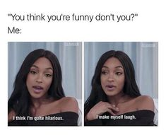 You Think You're Funny Don't You Me I Think I'm Quite Hilarious I Make Myself Laugh - Funny Memes. The Funniest Memes worldwide for Birthdays, School, Cats, and Dank Memes - Meme Really Funny Memes, Stupid Funny Memes, Funny Relatable Memes, Funny Tweets, Haha Funny, Funny Cute, Funny Stuff, Funny Best Friend Memes, Diy Funny