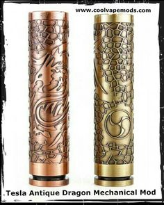 Tesla Antique Dragon Mechanical Mod  This is the dopest mod! I bought it 2 months ago and can't put it down