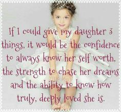 ♡ 3 thing's I would give my daughter ♡