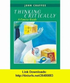 Thinking Critically A Concise Guide (9780618348824) John Chaffee , ISBN-10: 0618348824  , ISBN-13: 978-0618348824 ,  , tutorials , pdf , ebook , torrent , downloads , rapidshare , filesonic , hotfile , megaupload , fileserve