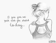 """""""A year from now you'll wish you started today."""""""