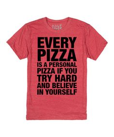 Every pizza is a personal pizza if you try hard and believe in yourself
