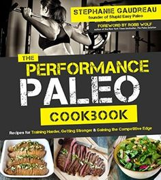 "Excited to read this book. sheepfarm: ""(via The Performance Paleo Cookbook by Stephanie Gaudreau) ""DELICIOUS, NUTRIENT-PACKED MEALS TO FUEL A BETTER PERFORMANCE  You train hard to perform well; your..."