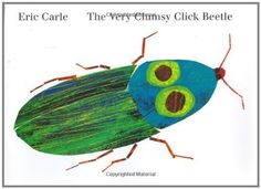 Phoenix and I read this tonight before bed :) The Very Clumsy Click Beetle (Eric Carle's Very Series) by Eric Carle, http://www.amazon.com/dp/039923201X/ref=cm_sw_r_pi_dp_nmAGrb0R1J6GF