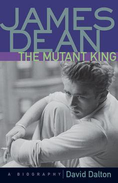 James Dean: The Mutant King: A Biography - Love James Dean, Love This Book.