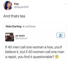 If 40 men call one woman a hoe, you'll believe it, but if 40 women call one man a rapist, you find it questionable. All That Matters, Intersectional Feminism, Pro Choice, Patriarchy, Equal Rights, Faith In Humanity, Social Issues, Social Justice, In This World