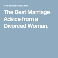 The Best Marriage Advice from a Divorced Woman. – South Tips