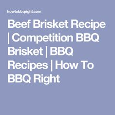 Beef Brisket Recipe | Competition BBQ Brisket | BBQ Recipes | How To BBQ Right
