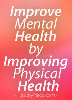 """To improve your mental health and emotional wellbeing, improve your physical health. Just a little bit of movement helps improve mental health. Read this."" www.HealthyPlace.com"