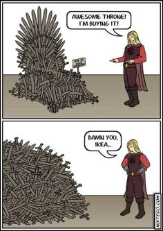 That would be a different book / show, Game of (flat pack) Thrones!!