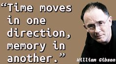 """Time moves in one direction, memory in another. Quotations, Qoutes, William Gibson, Self Love Quotes, Heart Quotes, Art Classroom, Paradox, Note To Self, One Direction"