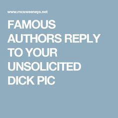 FAMOUS AUTHORS REPLY TO YOUR UNSOLICITED DICK PIC Relationships Humor, Funny Relationship, Single Women, Authors, Single Ladies, Author