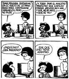 ja ja ja eso que se llama conciencia... .Divina Mafalda, me recuerda tanto a alguien… Me encanta, la forma como dice las cosas…es lo máximo.
