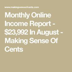 Monthly Online Income Report - $23,992 In August - Making Sense Of Cents