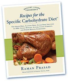 Recipes for the Specific Carbohydrate Diet: IBD, Crohn's, ulcerative colitis, Celiac Disease, Cystic Fibrosis