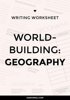 World-Building Geography: This worksheet will be most useful to science-fiction and fantasy writers.
