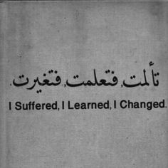 I suffered. I learned. I changed.