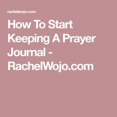 How To Start Keeping A Prayer Journal - RachelWojo.com