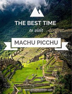 The Best Time to Visit Machu Picchu - Peru Travel Now