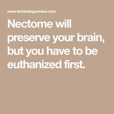 Nectome will preserve your brain, but you have to be euthanized first.