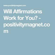 Will Affirmations Work for You? - positivitymagnet.com
