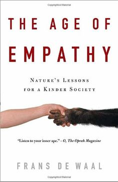 The Age of Empathy: Nature's Lessons for a Kinder Society by Frans de Waal