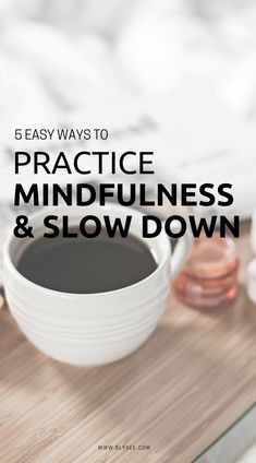 5 easy ways to practice mindfulness and slow down