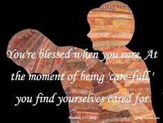 """You're blessed when you care…"" ~ Matthew 5:7 MSG • Image: Adventure Quilter"