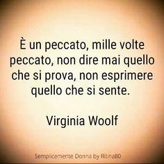 È un peccato, mille volte peccato, non dire mai quello che si prova, non esprimere quello che si sente. Virginia Woolf Witch Quotes, Virginia Woolf, Italian Quotes, Special Words, Stop Thinking, Phobias, Powerful Quotes, True Stories, Quotations
