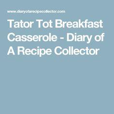 Tator Tot Breakfast Casserole - Diary of A Recipe Collector