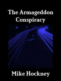 The Armageddon Conspiracy by Mike Hockney. $3.28. Author: Mike Hockney. 318 pages. Publisher: Hyperreality Books; 1 edition (March 2, 2010)