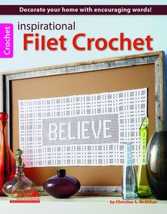 Inspirational Filet Crochet - Let filet crochet tell the world what's important to you. Declare your affection with Beloved, Cherish, or Precious. Share inspiration with Believe, Courage, Promise, and Strength. Or extend hospitality with Welcome. They are perfect for framed wall decor or topping a pillow. Clearly charted for you to fashion with your choice of bedspread cotton, these lacy creations are sure to bless your heart and your home for many years to come. Available at…