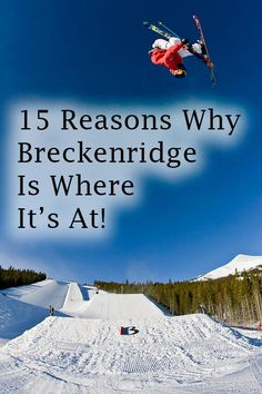 15 Reasons why Breckenridge Colorado is the perfect year-round vacation destination.
