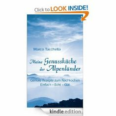 Meine Genussküche der Alpenländer (German Edition) by Marco Tacchella. $12.06. 186 pages. Publisher: Marco Tacchella (May 5, 2012)