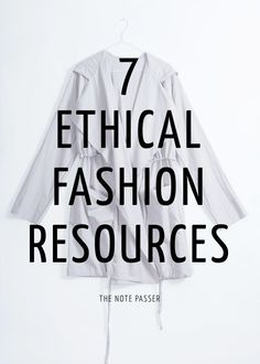 7 Ethical Fashion Resources http://thenotepasser.com/blog/2013/9/13/ethical-fashion-resources