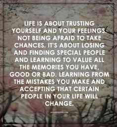 Trust yourself. Take chances. Lose and find special people. Value memories. Learn from your mistakes. Accept that people will change.