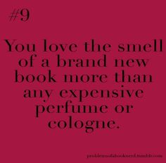 Problems of a Book Nerd  Why haven't they invented a perfume that smells like new book?